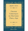 Grande Chronique de Matthieu Paris, 1840, Vol. 7 (Classic Reprint) - Matthew Paris