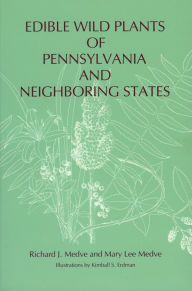 Edible Wild Plants of Pennsylvania and Neighboring States - Richard J. Medve