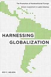Harnessing Globalization: The Promotion of Nontraditional Foreign Direct Investment in Latin America - Nelson, Roy C.