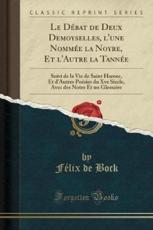 Le Debat de Deux Demoyselles, L'Une Nommee La Noyre, Et L'Autre La Tannee - Felix de Bock