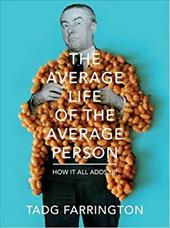 The Average Life of the Average Person: How It All Adds Up. Tadg Farrington - Farrington, Tadg / Watts, Nick