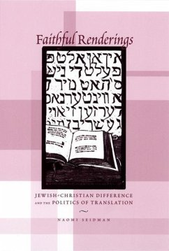 Faithful Renderings: Jewish-Christian Difference and the Politics of Translation - Seidman, Naomi