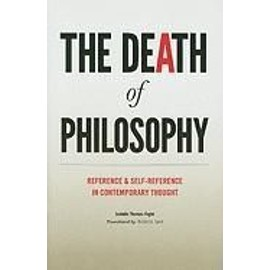The Death of Philosophy: Reference and Self-Reference in Contemporary Thought - Isabelle Thomas-Fogiel