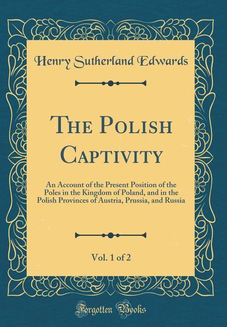 The Polish Captivity, Vol. 1 of 2 als Buch von Henry Sutherland Edwards - Henry Sutherland Edwards