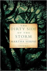 The Dirty Side of the Storm: Poems - Martha Serpas