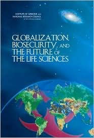 Globalization, Biosecurity, and the Future of the Life Sciences - Committee on Advances in Technology and the Prevention of Their Application to Next Generation Biowarfare Threa, National Resear