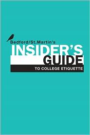Bedford/St. Martin's Insider's Guide to College Etiquette - Bedford/St. Martin's