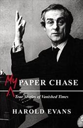 My Paper Chase: True Stories of Vanished Times - Evans, Harold