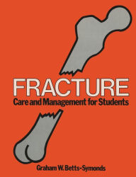 Fracture: Care and Management for Students - Graham W.Betts- Symonds