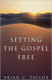 Setting The Gospel Free - Brian C. Taylor