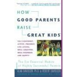 How Good Parents Raise Great Kids: The Six Essential Habits of Highly Successful Parents - Alan Davidson