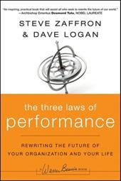 The Three Laws of Performance: Rewriting the Future of Your Organization and Your Life - Zaffron, Steve / Logan, Dave