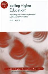 Selling Higher Education: Marketing and Advertising America's Colleges and Universities - Anctil, Eric J.