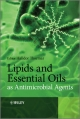 Lipids and Essential Oils as Antimicrobial Agents - Halldor Thormar