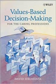 Values Based Health Care: The Fundamentals of Ethical Decision-Making - David Seedhouse