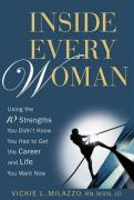 Inside Every Woman: Using the 10 Strengths You Didn't Know You Had to Get the Career and Life You Want Now