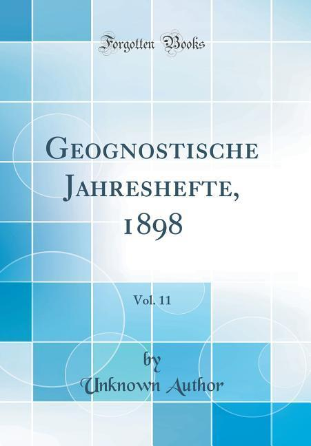 Geognostische Jahreshefte, 1898, Vol. 11 (Classic Reprint) als Buch von Unknown Author - Unknown Author