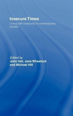 Insecure Times: Living with Insecurity in Modern Society - Hill, Michael / Vail, John / Wheelock, Jane (eds.)