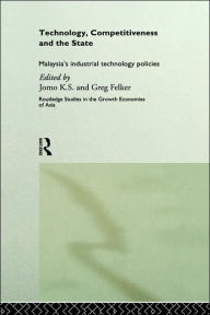 Technology, Competitiveness and the State: Malaysia's Industrial Technology Policies - Greg Felker