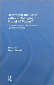 Reforming the State Without Changing the Model of Power?: On Administrative Reform in Post-Socialist Countries - Anton Oleinik (Editor)