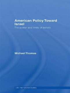 American Policy Toward Israel: The Power and Limits of Beliefs - Thomas, Michael Thomas, Michael Thomas Michael