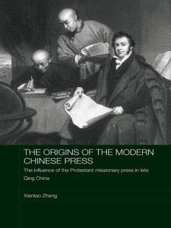 The Origins of the Modern Chinese Press: The Influence of the Protestant Missionary Press in Late Qing China - Zhang, Tao Zhang, Xiantao
