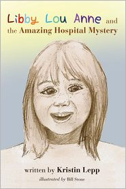 Libby Louanne And The Amazing Hospital Mystery - Kristin Lepp