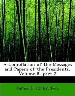 A Compilation of the Messages and Papers of the Presidents, Volume 8, part 2 - Richardson, James D.