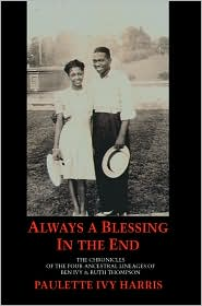 Always a Blessing in the End: The Chronicles of the Four Lineages of Ben Ivy and Ruth Thompson - Paulette Ivy Harris