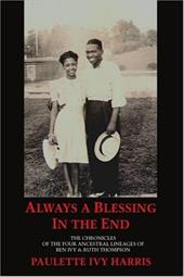 Always a Blessing in the End: The Chronicles of the Four Ancestral Lineages of Ben Ivy & Ruth Thompson - Harris, Paulette Ivy