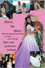 Marry Me More!: Why We Married Each Other 16 Times... and Counting! - Marc Coleman, Genevieve Coleman