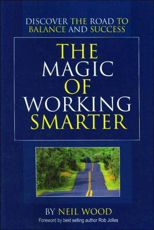 The Magic of Working Smarter: Discover the Road to Balance and Success - Neil Wood, Foreword by Rob Jolles