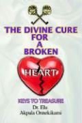 The Divine Cure for a Broken Heart: Keys to Treasure