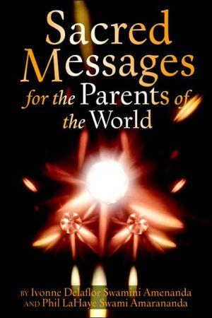 Sacred Messages: For The Parents Of The World - Ivonne Delaflor, Phil LaHaye