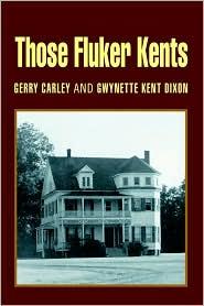 Those Fluker Kents - Gerald G. Carley, With Gwynette K. Dixon
