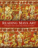 Reading maya art: a hieroglyphic guide to ancient maya painting and sculpture /anglais