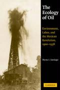 The Ecology of Oil: Environment, Labor, and the Mexican Revolution, 1900 1938