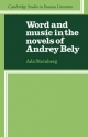 Word and Music in the Novels of Andrey Bely - Ada Steinberg