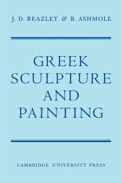 Greek Sculpture and Painting: To the End of the Hellenistic Period - Beazley Ashmole, B. Beazley, J. D.