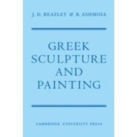 Greek Sculpture and Painting: To the End of the Hellenistic Period - Beazley