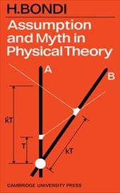 Assumption and Myth in Physical Theory - Bondi, H.
