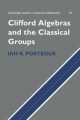 Clifford Algebras and the Classical Groups - Ian R. Porteous