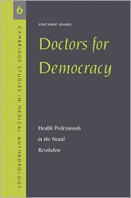 Doctors for Democracy: Health Professionals in the Nepal Revolution - Vincanne Adams
