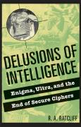 Delusions of Intelligence: Enigma, Ultra, and the End of Secure Ciphers