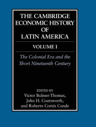 The Cambridge Economic History of Latin America, Volume 1: The Colonial Era and the Short Nineteenth Century - Victor Bulmer-Thomas