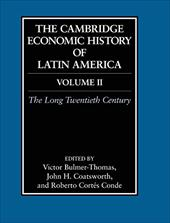 The Cambridge Economic History of Latin America: Volume 2, the Long Twentieth Century - Bulmer-Thomas, Victor / Coatsworth, John / Cortes-Conde, Roberto