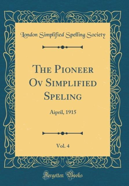 The Pioneer Ov Simplified Speling, Vol. 4 als Buch von London Simplified Spelling Society - London Simplified Spelling Society