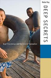 Deep Secrets: Boys' Friendships and the Crisis of Connection - Way, Niobe