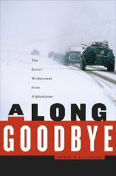 A Long Goodbye: The Soviet Withdrawal from Afghanistan - Kalinovsky, Artemy M.