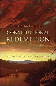 Constitutional Redemption: Political Faith in an Unjust World - Jack M. Balkin